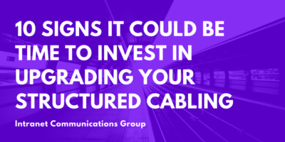 10 Signs It Could Be Time to Invest in Upgrading Your Structured Cabling